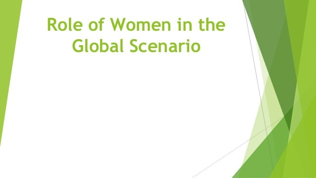 Role of Women in theGlobal Scenario
