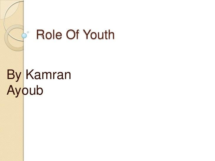 Role Of YouthBy KamranAyoub