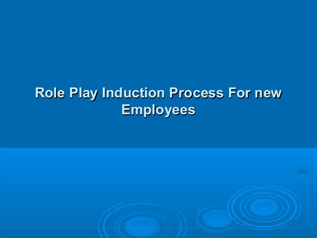 Role play induction process for new employees