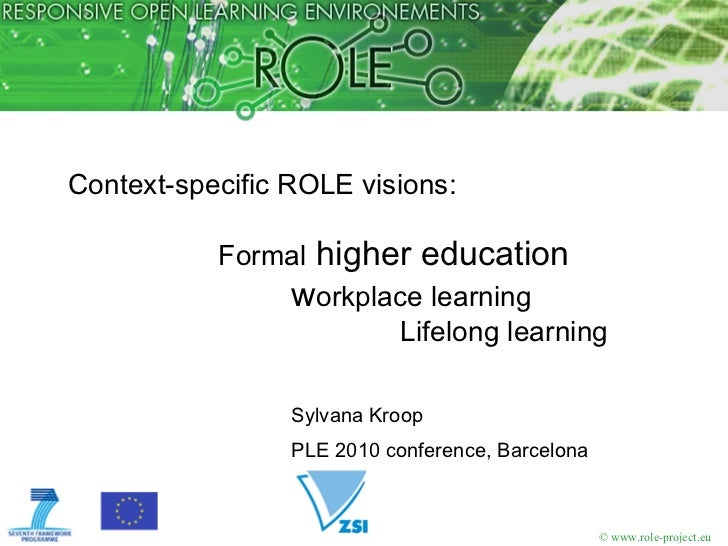 Context-specific ROLE visions: Formal higher education, Life Long Learning, .. PLE conference 2010