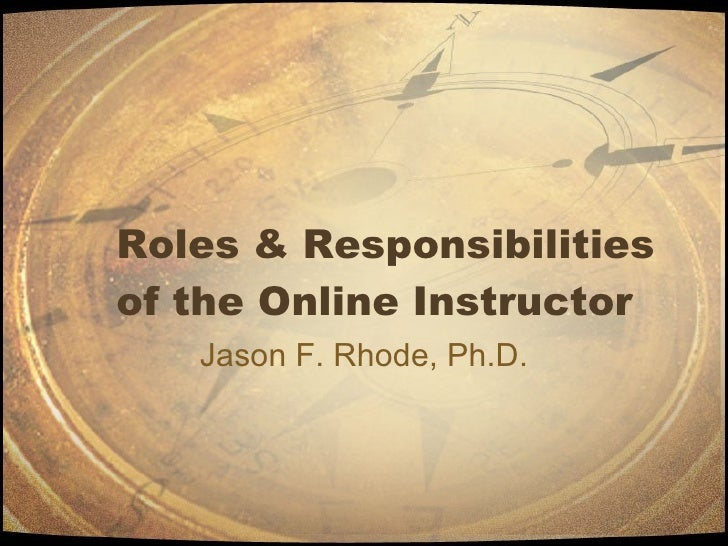 Roles & Responsibilities of the Online Instructor Jason F. Rhode, Ph.D.