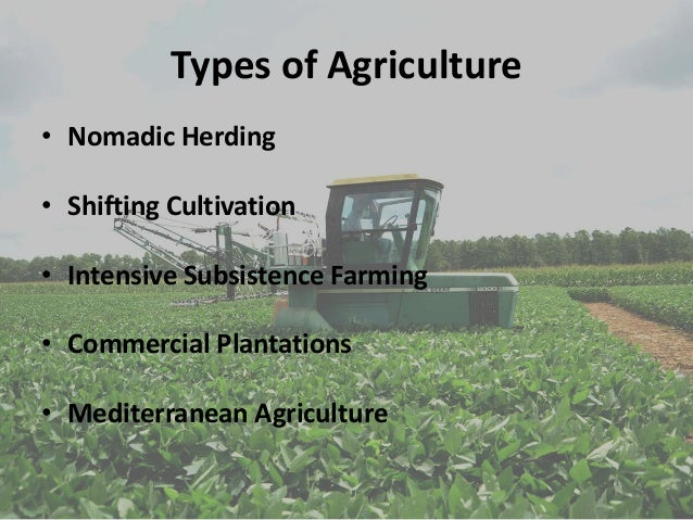 types of agriculture and farming Until the land reform acts of 1950, much of italy's cultivable land was owned and idly managed by a few leisured noblemen, while the majority of agricultural workers struggled under harsh conditions as wage in general, agricultural land use is divided into four types—field crops, tree crops, pasture, and forestry.