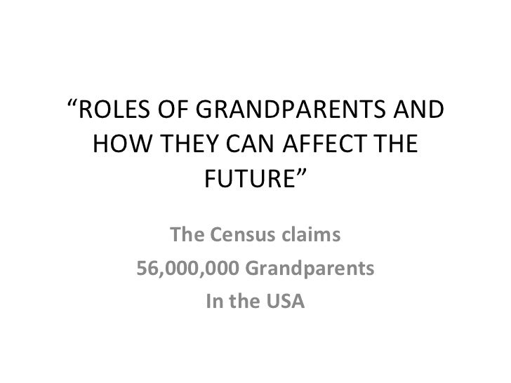 """"""" ROLES OF GRANDPARENTS AND HOW THEY CAN AFFECT THE FUTURE"""" The Census claims 56,000,000 Grandparents In the USA"""