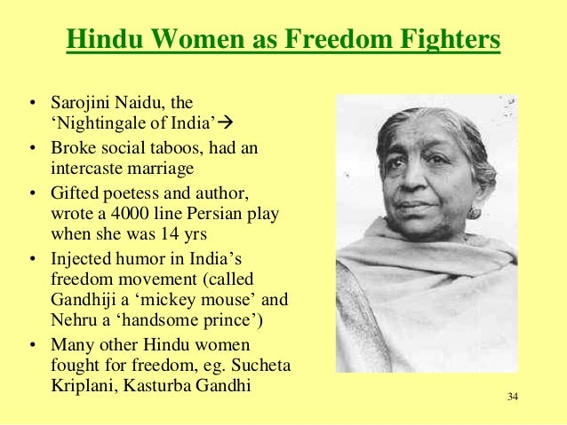 sarojini naidus role in freedom strruggle As president of the indian national congress, sarojini naidu might have made many slogans for members of the congress party to sing in their rallies which burden will naturall y fall on her.