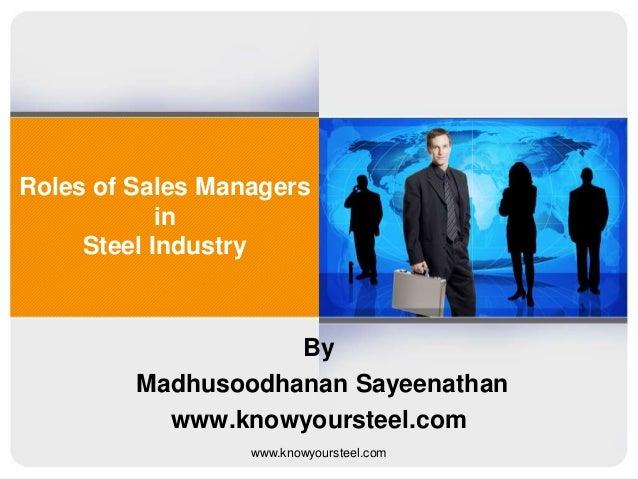 Roles of Sales Managers in Steel Industry  By Madhusoodhanan Sayeenathan www.knowyoursteel.com www.knowyoursteel.com