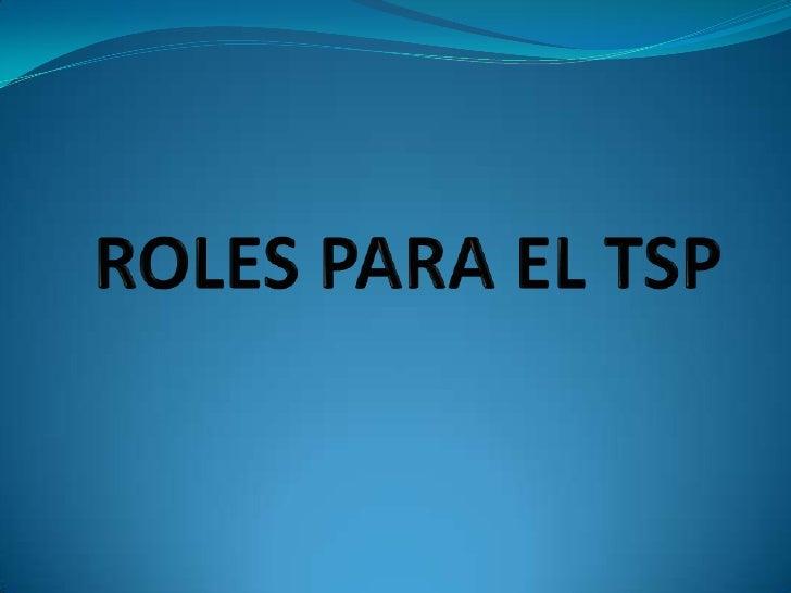 ROLES PARA EL TSP<br />
