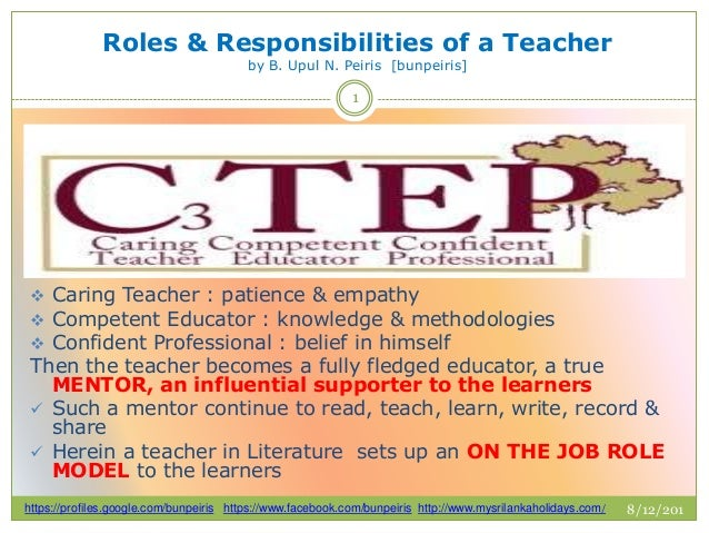 Roles & Responsibilities of a Teacher by B. Upul N. Peiris [bunpeiris] 8/12/201 3 https://profiles.google.com/bunpeiris ht...