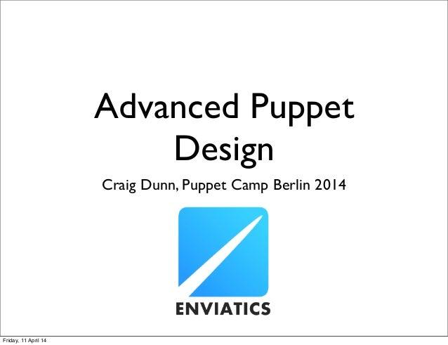 Advanced Puppet Design Craig Dunn, Puppet Camp Berlin 2014 Friday, 11 April 14