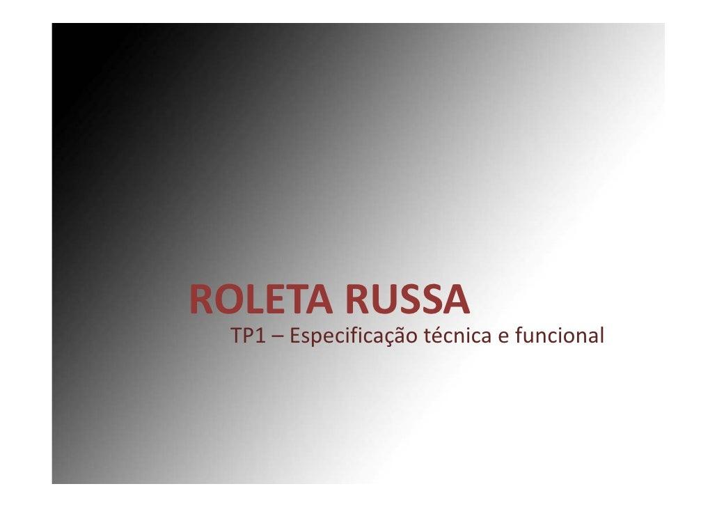 ROLETARUSSA  TP1– Especificaçãotécnicaefuncional