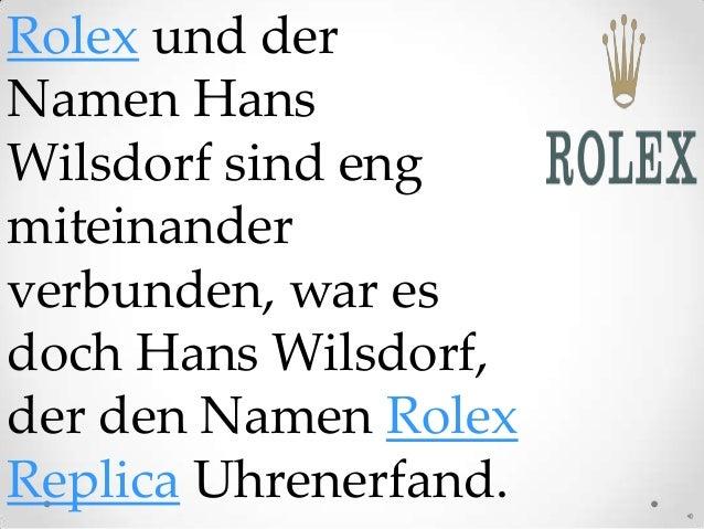 Rolex und derNamen HansWilsdorf sind engmiteinanderverbunden, war esdoch Hans Wilsdorf,der den Namen RolexReplica Uhrenerf...