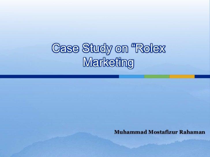 "Case Study on ""Rolex     Marketing          Muhammad Mostafizur Rahaman"