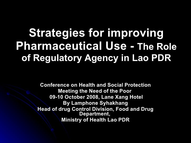 Strategies for improving Pharmaceutical Use -  The Role of Regulatory Agency   in Lao PDR Conference on Health and Social ...