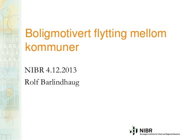 Boligmotivert flytting mellom kommuner NIBR 4.12.2013 Rolf Barlindhaug