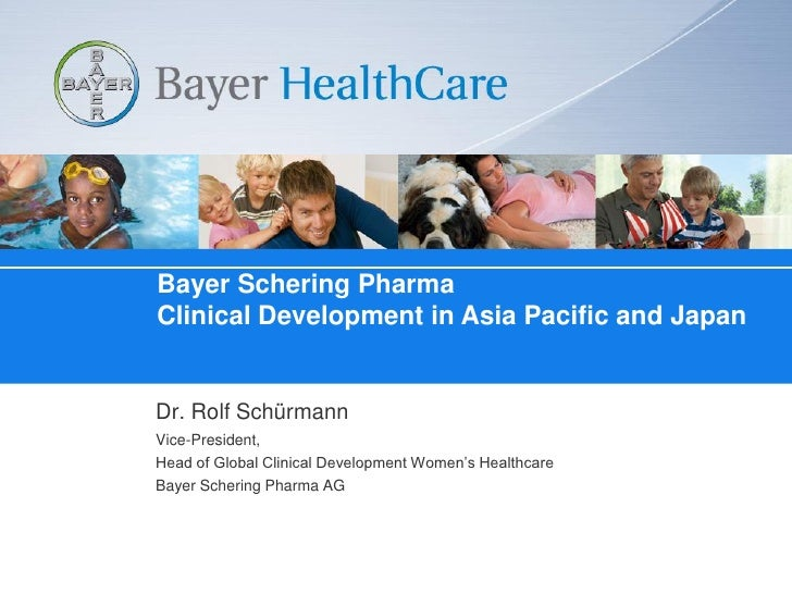 Clinical Development in Asia Pacific and Japan    	  Rolf Schuermann, M.D., Ph.D., Vice-President, Head of Global Clinical Development Women's Healthcare, Bayer