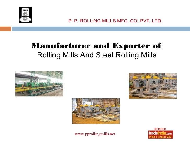 P. P. ROLLING MILLS MFG. CO. PVT. LTD.Manufacturer and Exporter of Rolling Mills And Steel Rolling Mills                  ...
