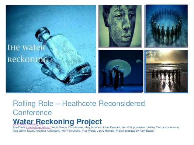 + Rolling Role – Heathcote Reconsidered Conference Water Reckoning Projectwww.water-reckoning.net Sue Davis s.davis@cqu.ed...