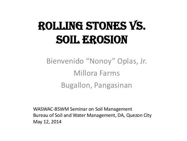 "Rolling Stones vs. Soil Erosion Bienvenido ""Nonoy"" Oplas, Jr. Millora Farms Bugallon, Pangasinan WASWAC-BSWM Seminar on So..."