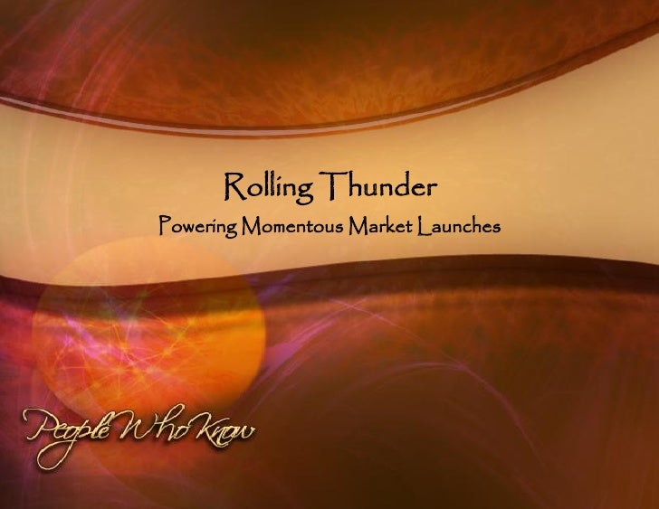 Rolling Thunder                     Powering Momentous Market Launches     www.PeopleWhoKnow.biz    Rebel Brown, CEO & Chi...