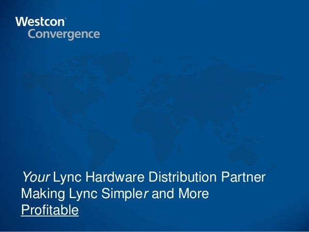 Your Lync Hardware Distribution Partner Making Lync Simpler and More Profitable