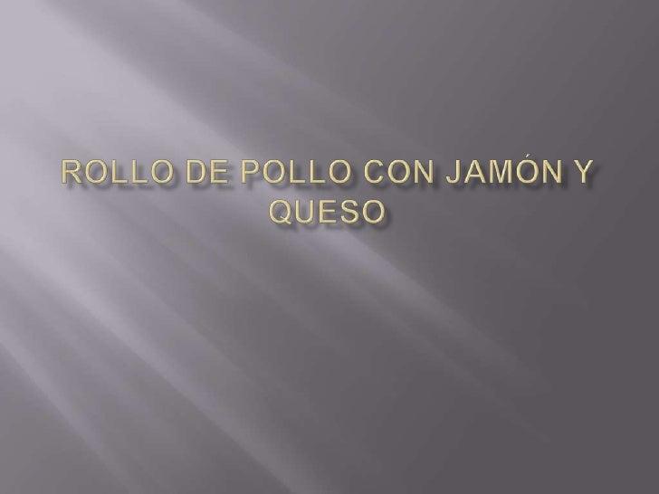 ROLLO DE POLLO CON JAMÓN Y QUESO<br />