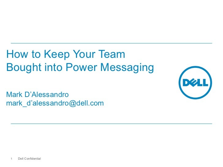 How to Keep Your TeamBought into Power MessagingMark D'Alessandromark_d'alessandro@dell.com 1   Dell Confidential