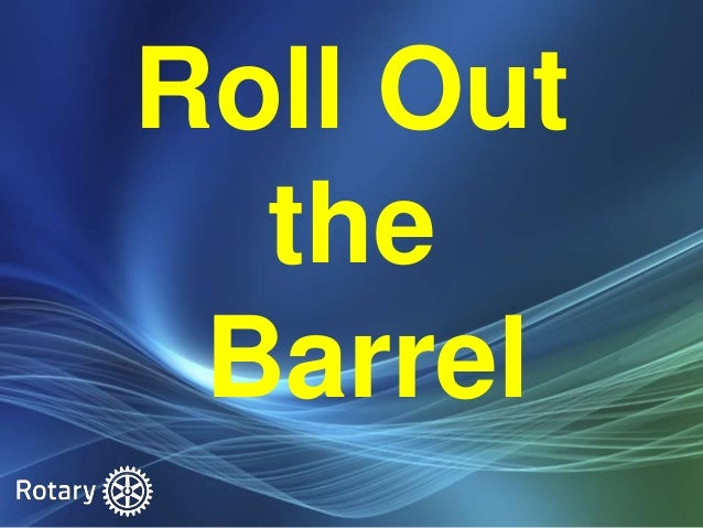Roll out the barrel