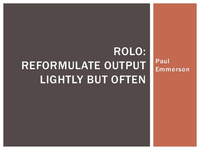 Paul Emmerson ROLO: REFORMULATE OUTPUT LIGHTLY BUT OFTEN