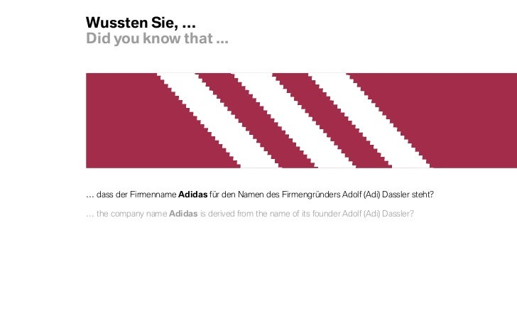 Wussten Sie, …Did you know that ...… dass der Firmenname Adidas für den Namen des Firmengründers Adolf (Adi) Dassler steht...
