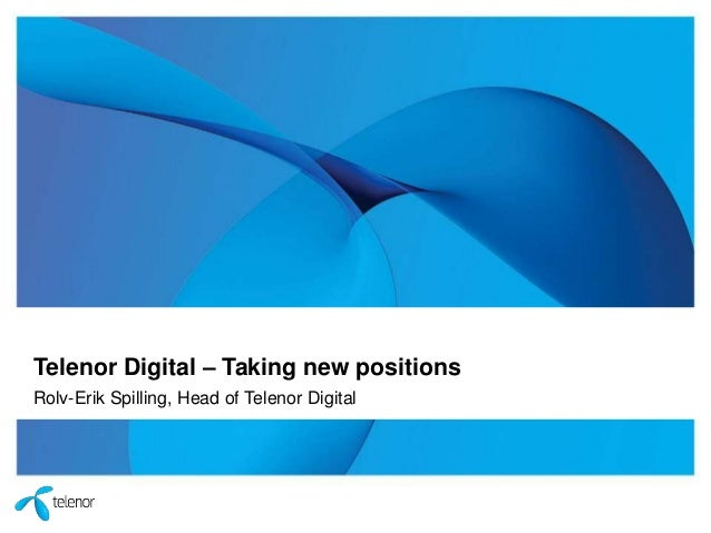 Telenor Digital – Taking new positions Rolv-Erik Spilling, Head of Telenor Digital