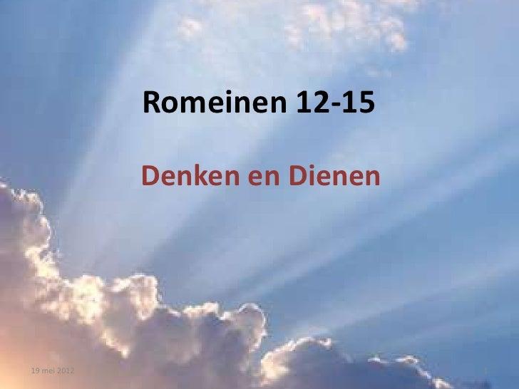 Romeinen 12-15              Denken en Dienen19 mei 2012                      1