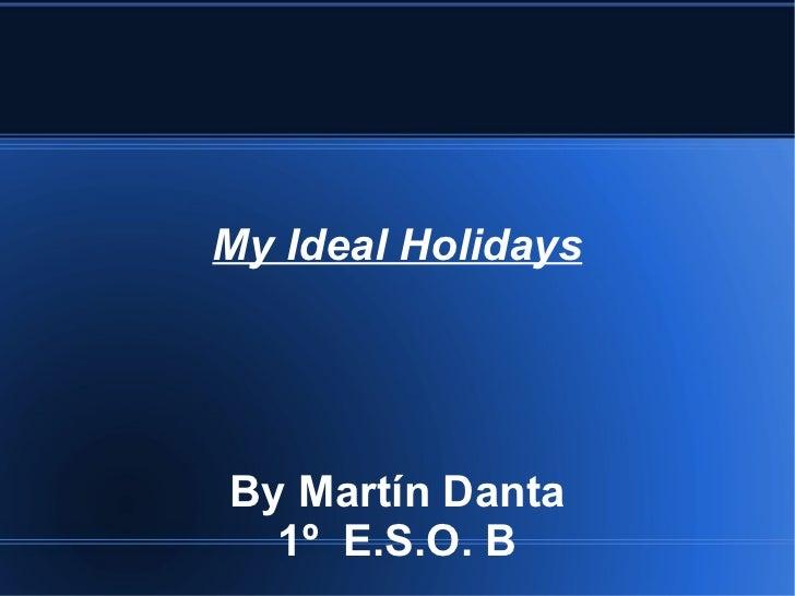 My Ideal  Holidays By Martín Danta 1º  E.S.O. B