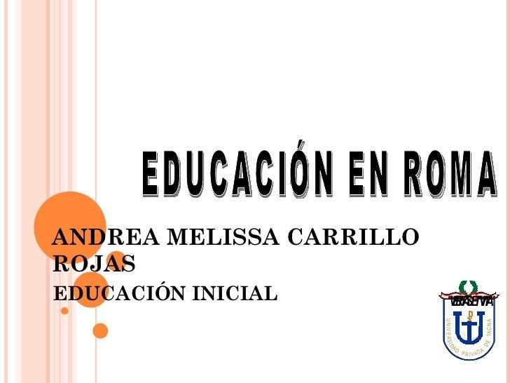 ANDREA MELISSA CARRILLO ROJAS EDUCACIÓN INICIAL EDUCACIÓN EN ROMA