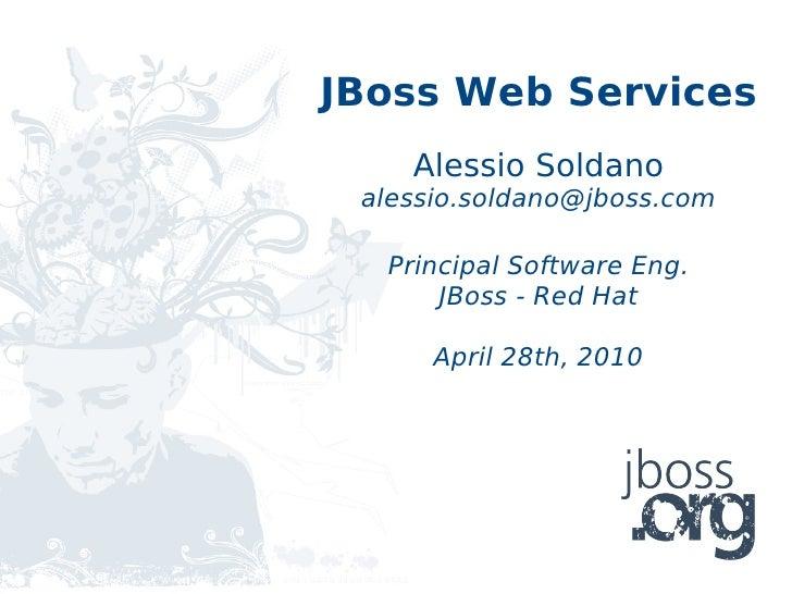 JBoss Web Services     Alessio Soldano  alessio.soldano@jboss.com    Principal Software Eng.       JBoss - Red Hat        ...