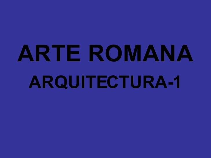 <ul><li>ARTE ROMANA </li></ul><ul><li>ARQUITECTURA-1 </li></ul>