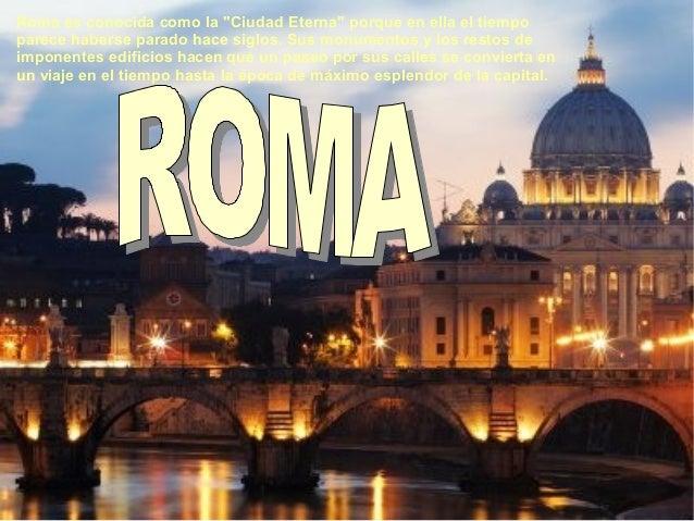 """Roma es conocida como la """"Ciudad Eterna"""" porque en ella el tiempo parece haberse parado hace siglos. Sus monumentos y los ..."""