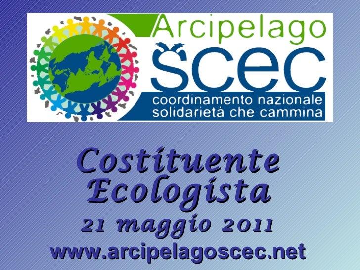 Costituente Ecologista 21 maggio 2011 www.arcipelagoscec.net