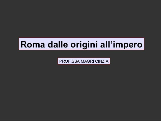 Roma dalle origini all'impero         PROF.SSA MAGRI CINZIA