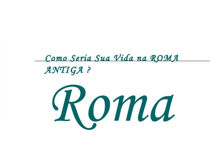 Roma  Como Seria Sua Vida na ROMA ANTIGA ?
