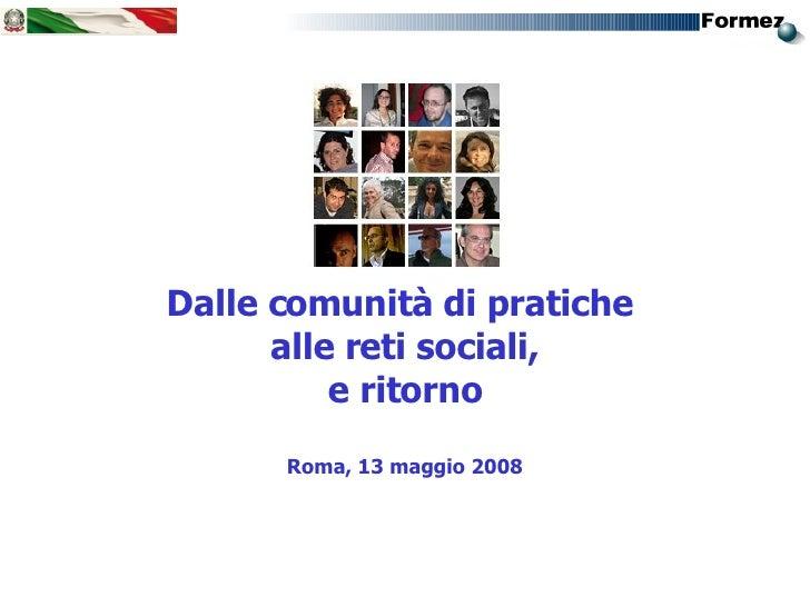 <ul><li>Dalle comunità di pratiche  </li></ul><ul><li>alle reti sociali, </li></ul><ul><li>e ritorno </li></ul><ul><li>Rom...