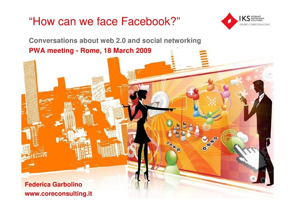 """How can we face Facebook?""  Conversations about web 2.0 and social networking  PWA meeting - Rome, 18 March 2009     Fede..."