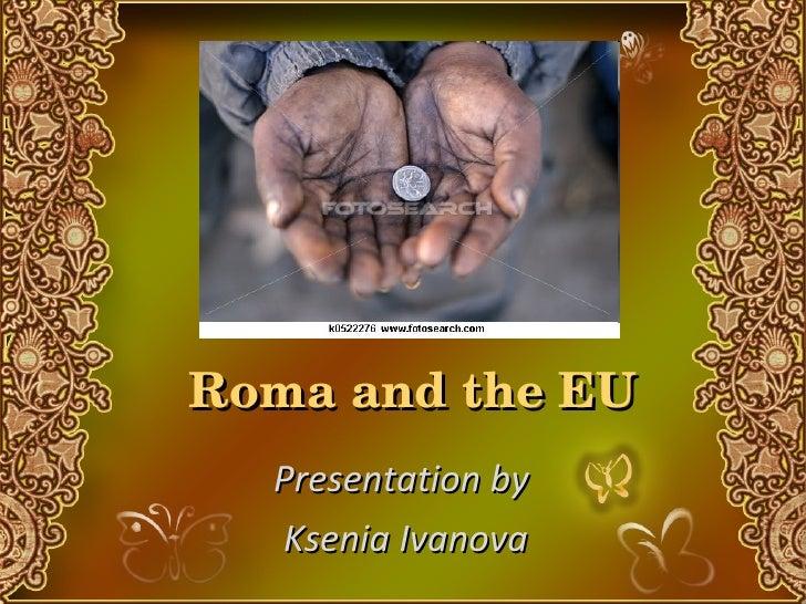 Roma and the EU Presentation by  Ksenia Ivanova