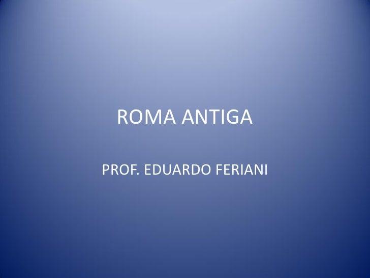 ROMA ANTIGAPROF. EDUARDO FERIANI