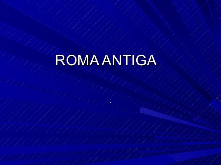 ROMA ANTIGA .