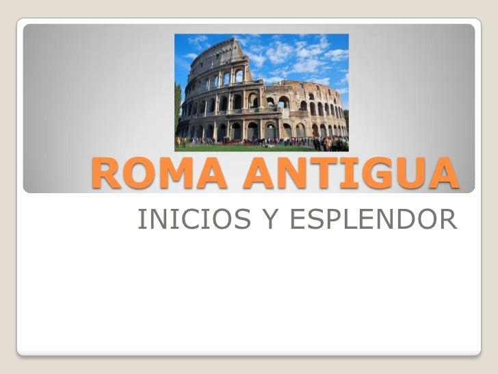 ROMA ANTIGUA<br />INICIOS Y ESPLENDOR<br />
