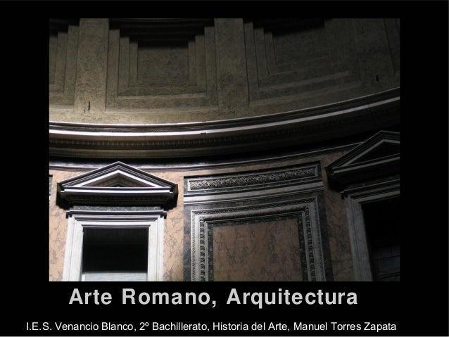 Arte Romano, Arquitectura  I.E.S. Venancio Blanco, 2º Bachillerato, Historia del Arte, Manuel Torres Zapata