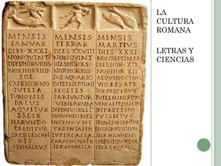 <ul><li>LA CULTURA ROMANA </li></ul><ul><li>LETRAS Y CIENCIAS </li></ul>