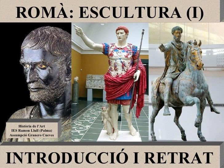 ROMA ESCULTURA (I). INTRODUCCIÓ I RETRAT