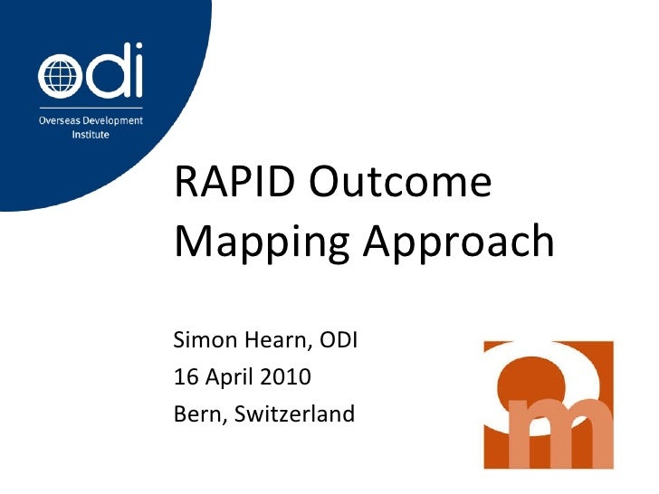 RAPID Outcome Mapping Approach Simon Hearn, ODI 16 April 2010 Bern, Switzerland