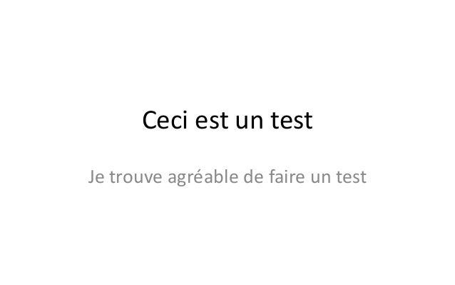 Ceci est un test Je trouve agréable de faire un test
