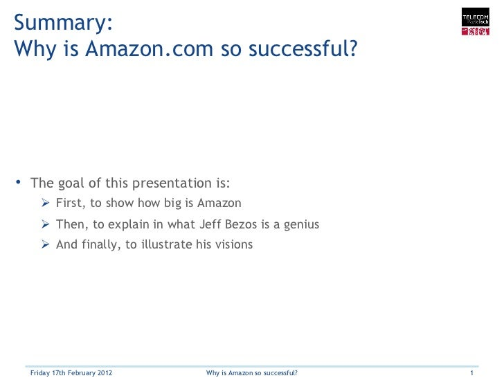 Summary:Why is Amazon.com so successful?• The goal of this presentation is:     Ø First, to show how big is Amazon     ...